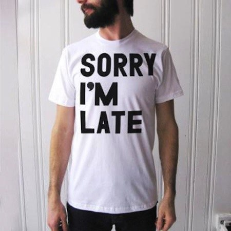 Sorry I'm Late - Best T-shirts Design